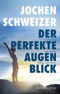 Der perfekte Augenblick / Jochen Schweizer