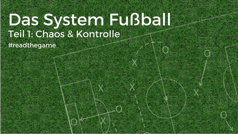 Das System Fußball: Chaos & Kontrolle
