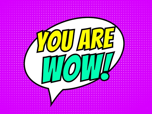 Wow, You are wow, Begeisterung, Euphorie, Freude